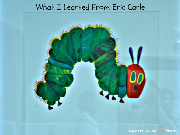What I learned from Eric Carle - Learn Like A Mom! http://learnlikeamom.com/subjects/literature/what-i-learned-from-eric-carle/ #books #childrensbooks #illustrator #education #children