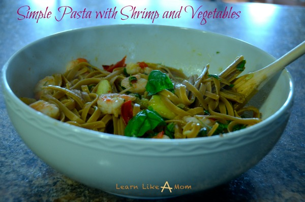 Simple Pasta with Shrimp and Vegetables - Learn Like A Mom!