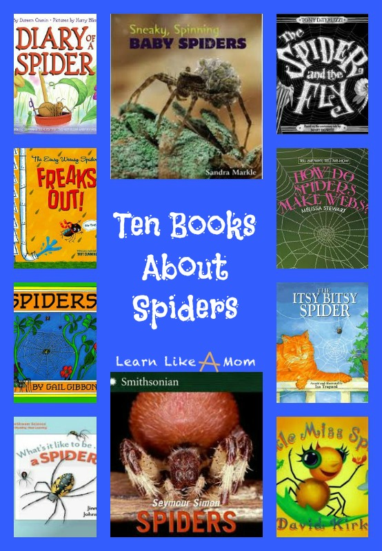 Ten Books About Spiders! - Learn Like A Mom! http://learnlikeamom.com/subjects/science/reading-roundup-books-spiders/