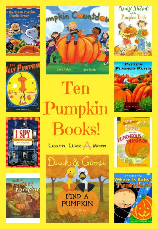Ten Pumpkin Books! - Learn Like A Mom! http://learnlikeamom.com/subjects/seasonal/reading-roundup-pumpkin-books/