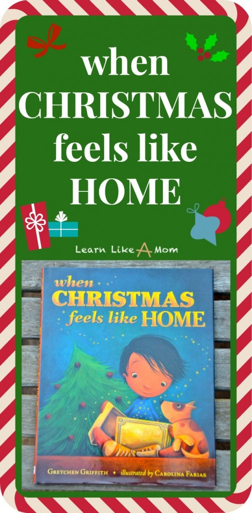 When Christmas Feels Like Home by Gretchen Griffith - Learn Like A Mom! http://learnlikeamom.com/subjects/literature/when-christmas-feels-like-home/ #childrensbooks #ece #christmas #author #books