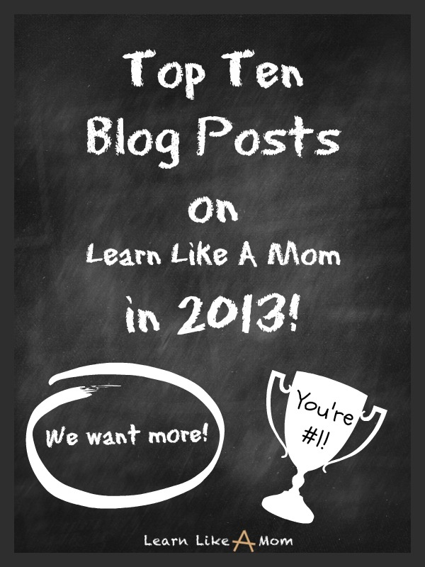 Top Ten Blog Posts in 2013 from Learn Like A Mom! http://learnlikeamom.com/around-the-house/screen-time/top-blog-posts-2013/ ? #blogging