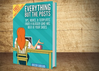 Everything But the Posts: A book for bloggers