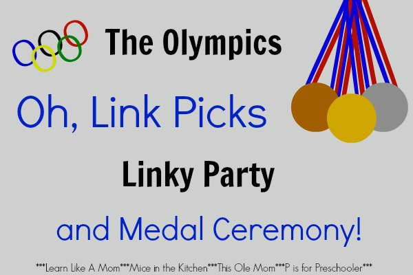 The Olympics, Oh Link Picks Linky Party and Medal Ceremony with Learn Like A Mom, This Ole Mom, P is for Preschooler, and Mice in the Kitchen! A place to find and link up Olympics ideas! http://learnlikeamom.com/around-the-house/family-time/olympics-oh-li…dal-ceremony-5/ #olympics