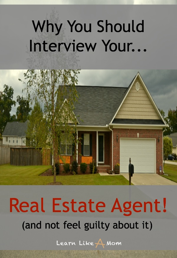Interview Real Estate Agents from Learn Like A Mom! http://learnlikeamom.com/interview-real-estate-agents/ Here's why you should interview real estate agents and not feel guilty doing so! #moving #realestate #realtor #realestateagent