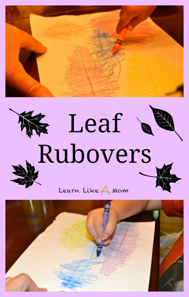 Leaf Rubovers! - Learn Like A Mom! Bring a little of the outdoors inside for this easy and fun project! http://learnlikeamom.com/leaf-rubovers/
